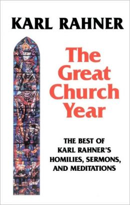 Great Church Year: The Best of Karl Rahner's Homilies, Sermons, and Meditations