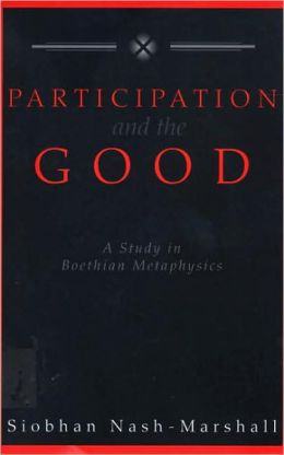 Participation and the Good: A Study of Boethian Metaphysics