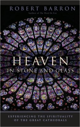 Heaven in Stone and Glass: Experiencing the Spirituality of the Great Cathedrals