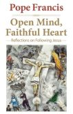 Book Cover Image. Title: Open Mind, Faithful Heart:  Reflections on Following Jesus, Author: Pope Francis