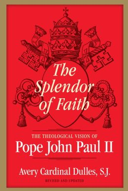 Splendor of Faith: The Theological Vision of Pope John Paul II