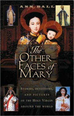 Other Faces of Mary: Stories, Devotions, and Pictures of the Holy Virgin Around the World