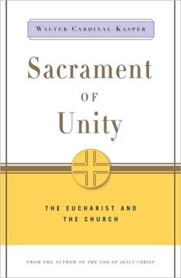 Sacrament of Unity: The Eucharist and the Church