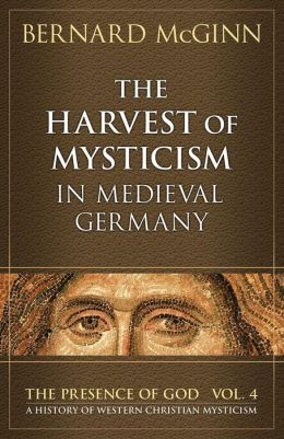 Harvest of Mysticism in Medieval Germany (Volume IV In the Presence of God Series)
