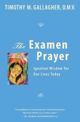 Examen Prayer: Ignatian Wisdom for Our Lives Today