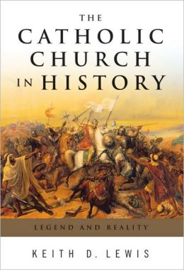 Catholic Church in History: Legend and Reality
