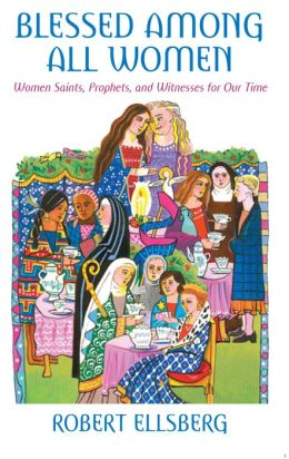 Blessed among All Women: Women Saints, Prophets, and Witnesses for Our Time