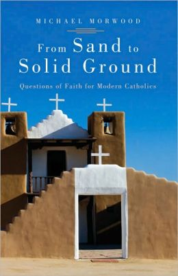 From Sand to Solid Ground: Questions of Faith for Modern Catholics