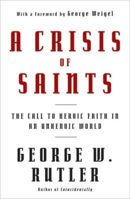 A Crisis of Saints: The Call to Heroic Faith in an Unheroic World