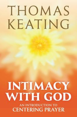 Intimacy with God: An Introduction to Centering Prayer