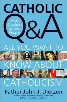 Catholic Q & A: Answers to the Most Common Questions About Catholicism