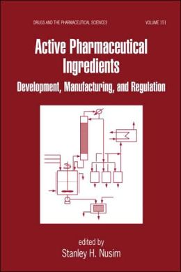 Active Pharmaceutical Ingredients, Second Edition: Development, Manufacturing, and Regulation