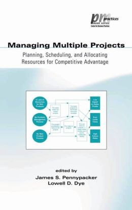 Managing Multiple Projects: Planning, Scheduling, and Allocating Resources for Competitive Advantage