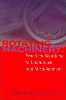 Rotating Machinery: Practical Solutions to Unbalance and Misalignment