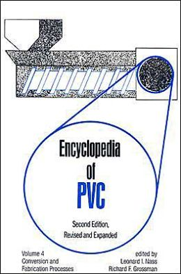 Encyclopedia of PVC, Vol. 4: Conversion and Fabrication Processes