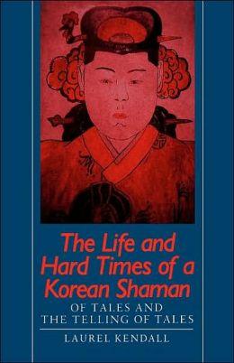 Life And Hard Times Of A Korean Shaman