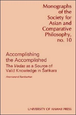 Accomplishing the Accomplished: The Vedas as a Source of Valid Knowledge in Sankara