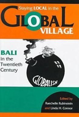 Staying Local in the Global Village: Bali in the Twentieth Century