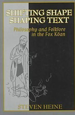 Shifting Shape, Shaping Text: Philosophy and Folklore in the Fox Koan