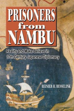 Prisoners from Nambu: Reality and Make-Believe in 17th- Century Japanese Diplomacy