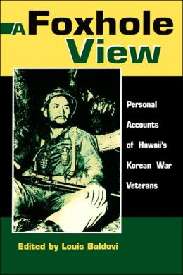 A Foxhole View: Personal Accounts of Hawaii's Korean War Veterans