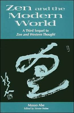 Zen and the Modern World: A Third Sequel to Zen and Western Thought