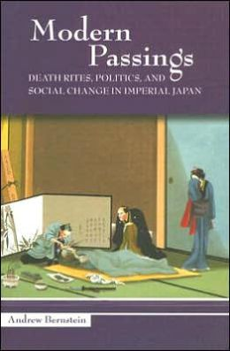 Modern Passings: Death Rites, Politics, and Social Change in Imperial Japan