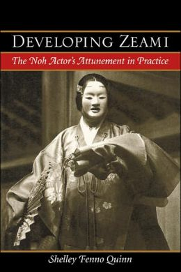 Developing Zeami: The Noh Actor's Attunement in Practice