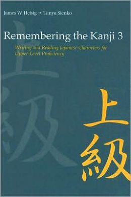 Remembering the Kanji 3: Writing and Reading Japanese Characters for Upper-Level Proficiency