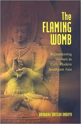 The Flaming Womb: Repositioning Women in Early Modern Southeast Asia