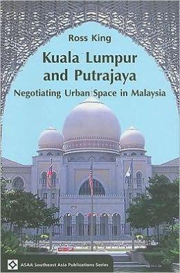 Kuala Lumpur and Putrajaya: Negotiating Urban Space in Malaysia