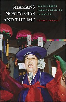 Shamans, Nostalgias, and the IMF: South Korean Popular Religion in Motion
