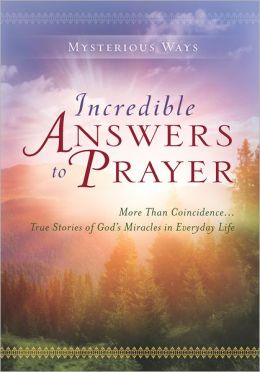Mysterious Ways: Incredible Answers to Prayer
