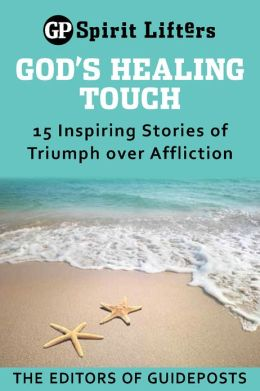 God's Healing Touch: 15 Inspiring Stories of Triumph over Affliction
