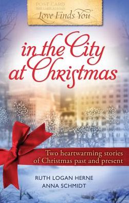 Love Finds You in the City at Christmas: Two Hearwarming Stories of Christmas Past and Present