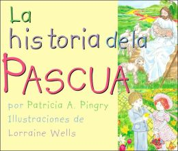La historia de la Pascua (The Story of Easter)
