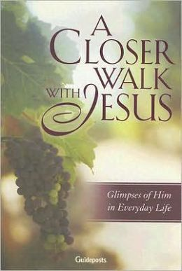 A Closer Walk with Jesus: Glimpses of Him in Everyday Life