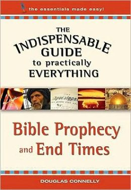 The Indispensable Guide to Everything: Bible Prophecy and End Times