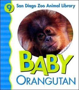 Baby Orangutan (San Diego Zoo Animal Library Series)