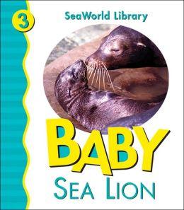 Baby Sea Lion (Sea World Animal Library Series)