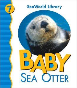 Baby Sea Otter (Sea World Library Series)