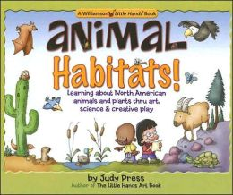 Animal Habitats!: Learning about North American Animals and Plants Thru Art, Science & Creative Play
