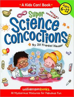 Super Science Concoctions: 50 Mysterious Mixtures for Fabulous Fun (Kids Can! Series)