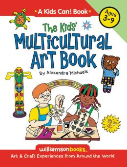 Kids Multicultural Art Book: Art & Craft Experiences from Around the World