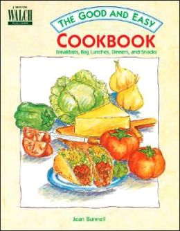 Good and Easy Cookbook, The: Breakfasts, Bag Lunches, Dinners, and Snacks
