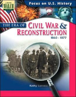 Focus on U.S. History: The Era of the Civil War and Reconstruction