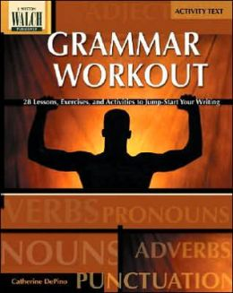 Grammar Workout: 28 Lessons, Exercises, and Activities to Jump-Start Your Writing