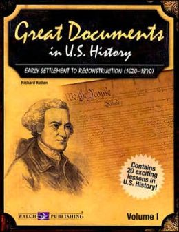Great Documents in U. S. History Volume I: Early Settlement to Reconstruction (1620-1870)