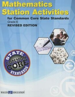 Station Activities for Common Core State Standards Mathematics, Grade 6, Revised Edition