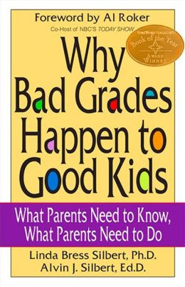 Why Bad Grades Happen to Good Kids: What Parents Need to Know, What Parents Need to Do